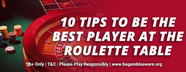 10-tips-to-be-the-best-player-at-the-roulette-table