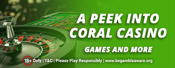 A peek into Coral Casino - Games and more