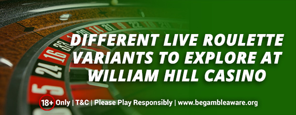 Different-Live-Roulette-Variants-to-Explore-at-William-Hill-Casino