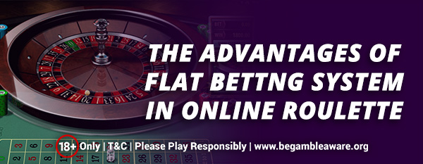 The-Advantages-of-Flat-bettng-system-in-Online-Roulette