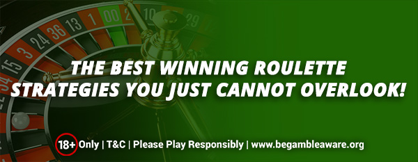 The Best Winning Roulette Strategies You Just Cannot Overlook!