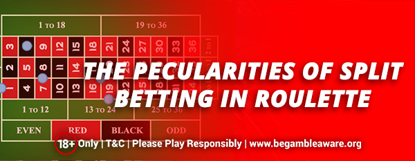 The peculiarities of split betting in Roulette