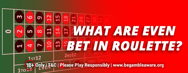 What Are Even Bet in Roulette?
