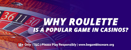 Why Roulette is a Popular Game in Casinos?
