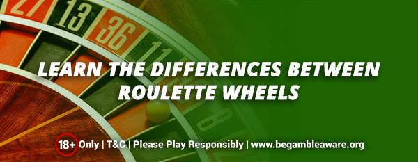 Learn the differences between roulette wheels