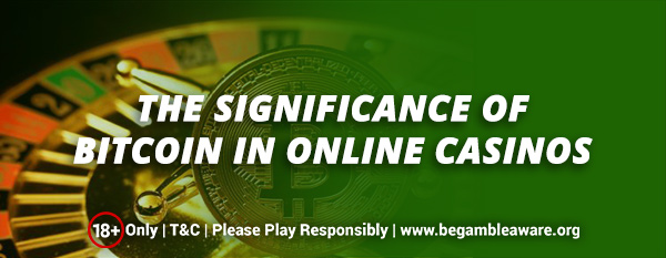 The significance of Bitcoin in online casinos