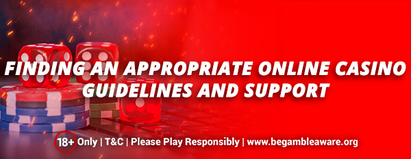 Finding an appropriate online casino: Guidelines and support