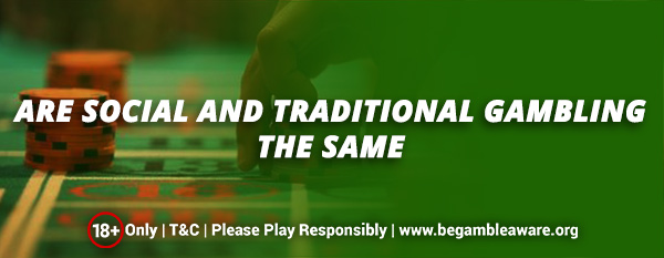 Are social and traditional gambling the same?