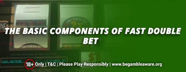 The Basic Components Of Fast Double Bet