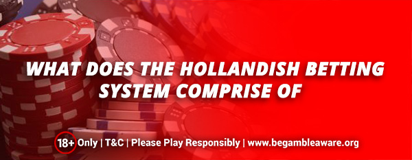 What does the Hollandish betting system comprise of?