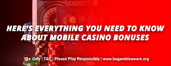 Here's everything you need to know about Mobile Casino Bonuses
