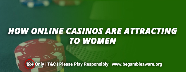 How Online Casinos are attracting to Women?