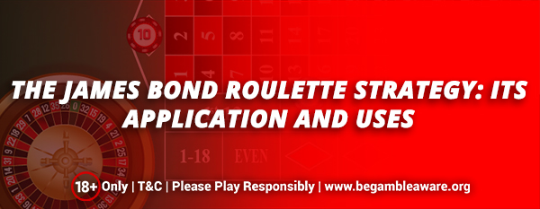 The James Bond Roulette Strategy: Its application and uses